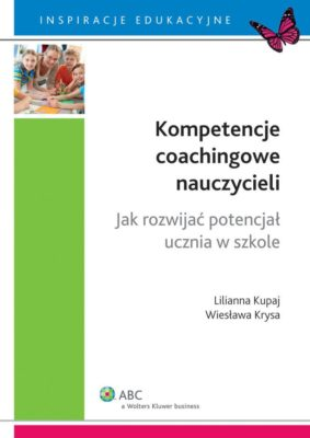 kompetencje_coachingowe_nauczycieli_jak_rozwijac_potencjal_ucznia_w_szkole